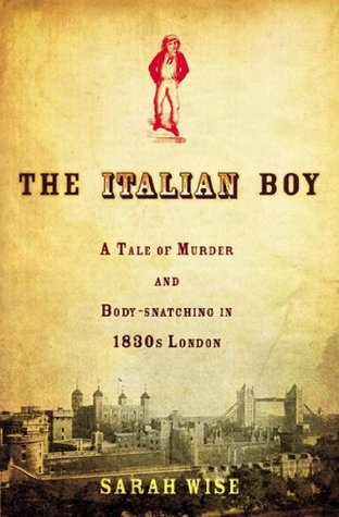 Ebook The Italian Boy: A Tale of Murder and Body Snatching in 1830s London by Sarah  Wise DOC!