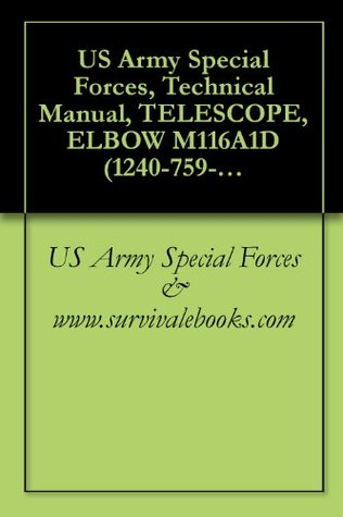 US Army Special Forces, Technical Manual, TELESCOPE, ELBOW M116A1D (1240-759-7781), M116 (1240-898-6787), M116C (1240-898-6789), AND M116F (1240-974-6432), 1970