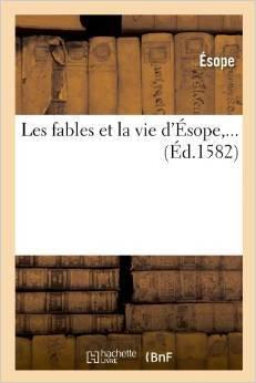Les fables et la vie d'Ésope, ...