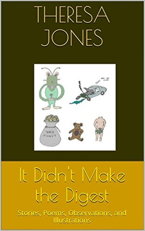 It Didn't Make the Digest: Stories, Poems, Observations, and Illustrations