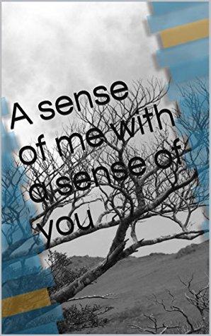 A sense of me with a sense of you