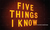 Five Things I Know