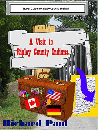 A Visit to Ripley County Indiana: Travel Guide for Ripley County, Indiana