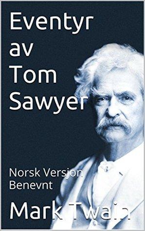 Eventyr av Tom Sawyer - benevnt - Norsk versjon (Klassisk historie serien Book 5)