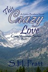 This Crazy Love(Crazy Mountain Series #1) (Green Brothers Novel)