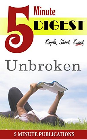 Unbroken: A World War II Story of Survival, Resilience, and Redemption: 5 Minute Digest