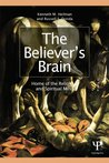 The Believer's Brain: Home of the Religious and Spiritual Mind: Home of the Religious and Spiritual Mind