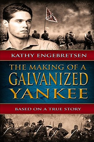 The Making of a Galvanized Yankee by Kathy Engebretsen