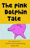 The Pink Dolphin Tale by Ruthz S.B.