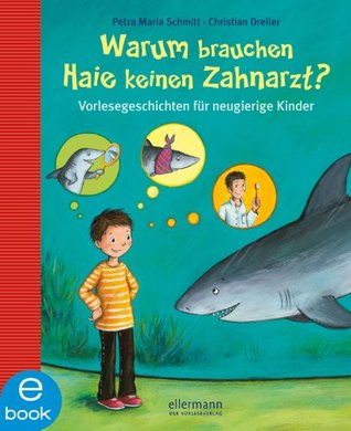 Warum brauchen Haie keinen Zahnarzt?: Vorlesegeschichten für neugierige Kinder