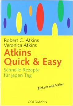 Atkins Quick & Easy: Schnelle Rezepte für jeden Tag