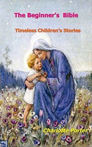 The Beginner's Bible: Timeless Children's Stories (Bible for kids and the beginner Book 2)