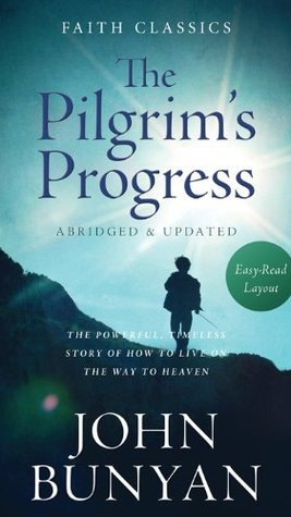 The Pilgrim's Progress: The Powerful, Timeless Story of How to Live on the Way to Heaven