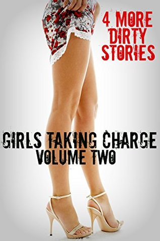 Girls Taking Charge: Volume Two - 4 More Dirty Stories