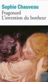 Fragonard, l'invention du bonheur by Sophie Chauveau