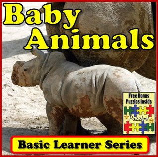 Baby Animals! Basic Learning About Baby Animals - Basic Learner Series! Children's Book of Baby Animal Photos (Over 46+ Photos of Baby Animals)