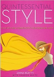 Quintessential Style: Cultivate and Communicate Your Signature Look