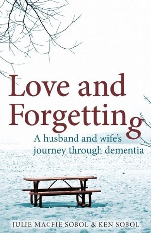 Love and Forgetting: A husband and wife's journey through dementia