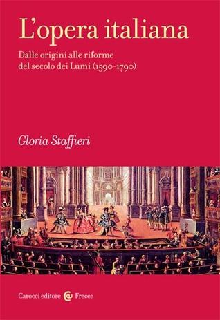 L'opera italiana: Dalle origini alle riforme del secolo dei Lumi