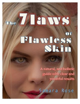 The 7 Laws of Flawless Skin (Get Rid of Acne, Clear Skin, Cure Eczema and Psoriasis, Reverse Aging, Wrinkles, and Scars): A Natural and Holistic Guide with Clear and Youthful Results