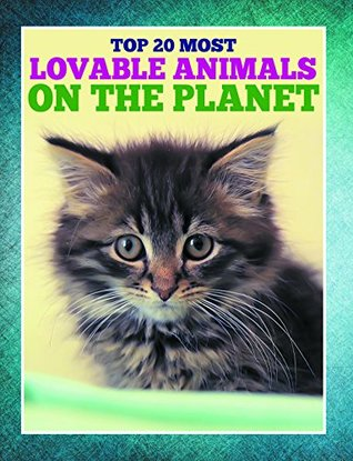 Top 20 Most Lovable Animals On The Planet: Children's Books and Bedtime Stories For Kids Ages 3-8 for Early Reading (Books For Kids Series)