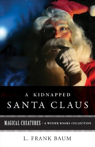 A Kidnapped Santa Claus: Magical Creatures, A Weiser Books Collection