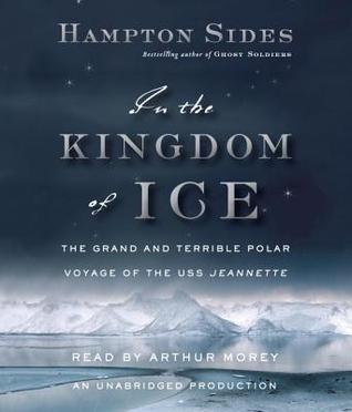 Ebook In the Kingdom of Ice: The Grand and Terrible Polar Voyage of the USS Jeannette by Hampton Sides TXT!