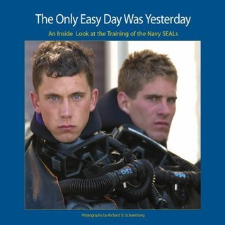 The Only Easy Day Was Yesterday: An Inside Look at the Training of the Navy SEALs