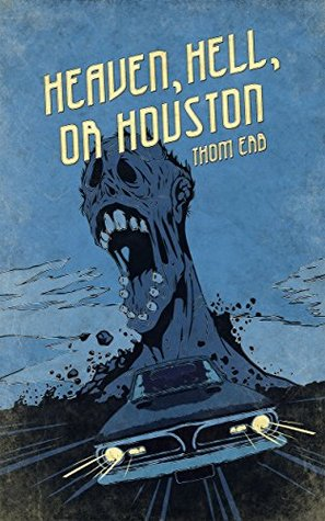 Heaven, Hell, or Houston: A Zombie Thriller