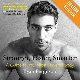 Stronger, Faster, Smarter Deluxe: A Guide to Your Most Powerful Body