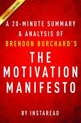 The Motivation Manifesto by Brendon Burchard - A 20-minute Summary & Analysis: 9 Declarations to Claim Your Personal Power