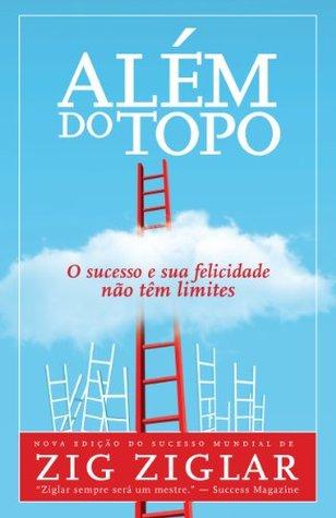 Além do topo: O sucesso e sua felicidade não têm limites