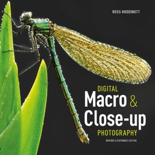 Digital Macro & Close-up Photography: Revised &Expanded Edition