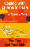 Coping with Chronic Pain, a Team Effort! 2: For You and Your Kids (Coping With Chronic Pain A Team Effort)