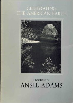 Celebrating the American Earth: A Portfolio by Ansel Adams