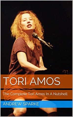 Tori Amos: The Complete Tori Amos In A Nutshell (The Complete...In A Nutshell Book 5)