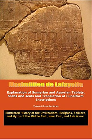 Vol.2. Explanation of Sumerian and Assyrian Tablets, Slabs and seals and Translation of Cuneiform Inscriptions. (Illustrated History of the Civilizations, ... Middle East, Near East, and Asia Minor.)