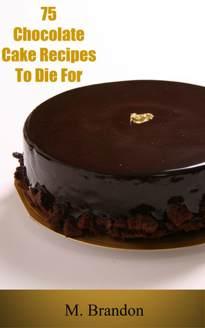 75 Chocolate Cake Recipes to Die For