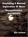 Simulating A Manned Exploration Of Mars: Reconnaissance And Results