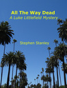 All The Way Dead by Stephen E. Stanley