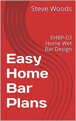 Easy Home Bar Plans: EHBP-03 Home Wet Bar Design (Easy Home Bar Designs Book 1)