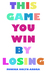 This Game You Win by Losing