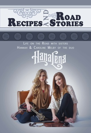 Recipes and Road Stories: Life on the Road with Sisters Hannah and Caroline Melby of the duo HanaLena