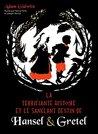 La Terrifiante Histoire et le sanglant destin de Hansel & Gretel by Adam Gidwitz