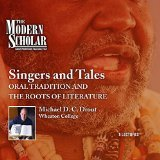 Singers and Tales: Oral Tradition and the Roots of Literature (The Modern Scholar)