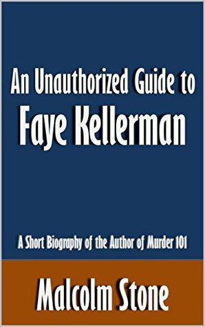 An Unauthorized Guide to Faye Kellerman: A Short Biography of the Author of Murder 101 [Article]
