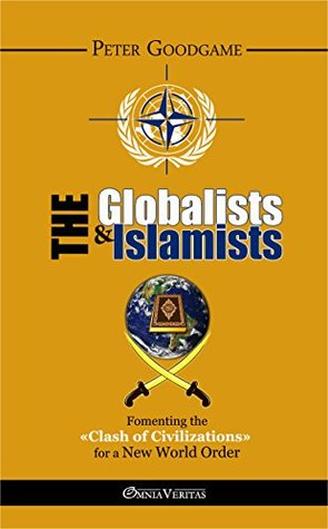 """The Globalists & the Islamists: Fomenting the """"Clash of Civilizations"""" for a New World Order"""