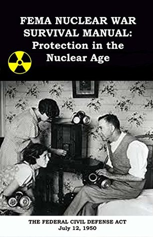 FEMA Nuclear War Survival Manual (Unabridged): PROTECTION IN THE NUCLEAR AGE