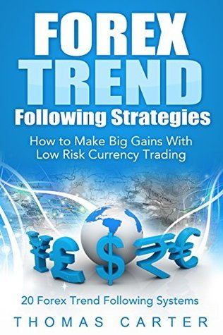 Forex Trend Following Strategies: How To Make Big Gains With Low Risk Currency Trading