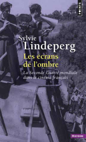 Les écrans de l'ombre : La Seconde Guerre mondiale dans le cinéma français, 1944-1969